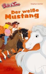 Bibi & Tina – Der weiße Mustang - Roman