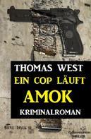 Thomas West: Ein Cop läuft Amok: Kriminalroman ★★★★
