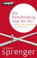 Reinhard K. Sprenger: Die Entscheidung liegt bei dir! ★★★★