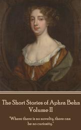 "The Short Stories of Aphra Behn - Volume II - ""Where there is no novelty, there can be no curiosity."""