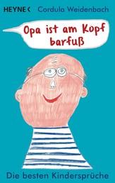 Opa ist am Kopf barfuß - Die besten Kindersprüche