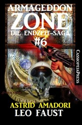 Armageddon Zone: Leo Faust - Band 6 der Endzeit-Saga: Cassiopeiapress Science Fiction Abenteuer