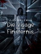 J.G. Haleman: Die Visage aus der Finsternis - Psychothriller