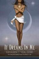 Kathleen O'Neal Gear: It Dreams in Me