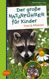 Der große Naturführer für Kinder - Tiere und Pflanzen