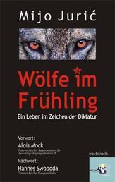 Wölfe im Frühling - Ein Leben im Zeichen der Diktatur