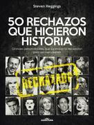 Steven Heggings: 50 RECHAZOS QUE HICIERON HISTORIA