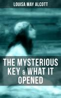 Louisa May Alcott: THE MYSTERIOUS KEY & WHAT IT OPENED