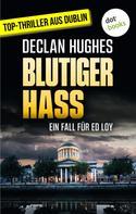 Declan Hughes: Blutiger Hass - Der zweite Fall für Privatdetektiv Ed Loy ★★