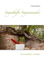 Sagenhafte Sagensammler - Es war einmal ... im Harz