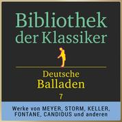 Bibliothek der Klassiker: Deutsche Balladen 7 - Werke von Conrad Ferdinand Meyer, Theodor Storm, Wolfgang Müller, Karl August Candidus, Gottfried Keller und Theodor Fontane.