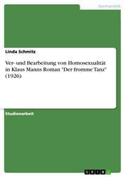 """Ver- und Bearbeitung von Homosexualität in Klaus Manns Roman """"Der fromme Tanz"""" (1926)"""