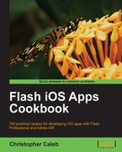 Christopher Caleb: Flash iOS Apps Cookbook