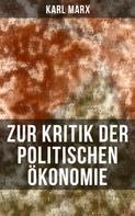 Karl Marx: Zur Kritik der politischen Ökonomie