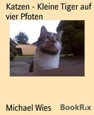 Michael Wies: Katzen - Kleine Tiger auf vier Pfoten