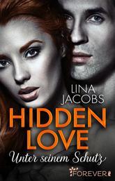 Hidden Love - Unter seinem Schutz - Roman