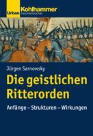 Jürgen Sarnowsky: Die geistlichen Ritterorden ★★★★★