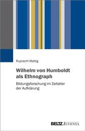 Wilhelm von Humboldt als Ethnograph - Bildungsforschung im Zeitalter der Aufklärung
