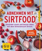 Abnehmen mit Sirtfood - Gesünder essen und besser leben mit dem Schutzenzym Sirtuin