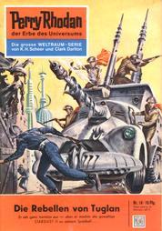 """Perry Rhodan 18: Die Rebellen von Tuglan - Perry Rhodan-Zyklus """"Die Dritte Macht"""""""