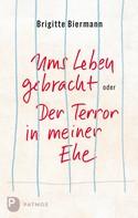 Brigitte Biermann: Ums Leben gebracht oder: Der Terror in meiner Ehe ★★★★