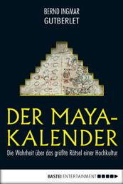 Der Maya-Kalender - Die Wahrheit über das größte Rätsel einer Hochkultur