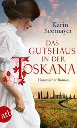 Das Gutshaus in der Toskana - Historischer Roman