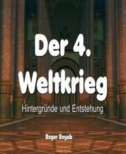 Der 4. Weltkrieg - Hintergründe und Entstehung