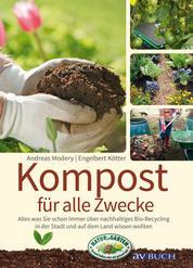 Kompost für alle Zwecke - Was Sie schon immer über nachhaltiges Bio-Recycling in der Stadt und auf dem Land wissen wollten