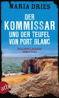 Maria Dries: Der Kommissar und der Teufel von Port Blanc