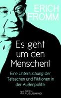 Rainer Funk: Es geht um den Menschen! Eine Untersuchung der Tatsachen und Fiktionen in der Außenpolitik
