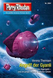 "Perry Rhodan 2881: Angriff der Gyanli - Perry Rhodan-Zyklus ""Sternengruft"""