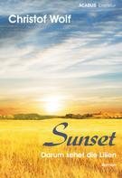 Christof Wolf: Sunset - Darum sehet die Lilien