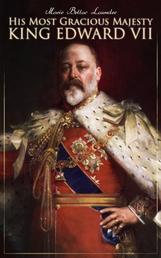 His Most Gracious Majesty King Edward VII - Biography: His Royal Highness The Prince of Wales