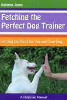 Katenna Jones: FETCHING THE PERFECT DOG TRAINER