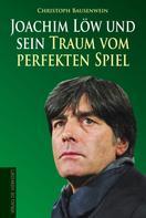 Christoph Bausenwein: Joachim Löw und sein Traum vom perfekten Spiel ★★★★