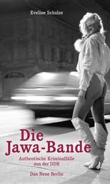 Die Jawa-Bande - Authentische Kriminalfälle aus der DDR