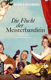Die Flucht der Meisterbanditin - Historischer Kriminalroman