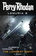 Hubert Haensel: Perry Rhodan Lemuria 6: The Longest Night