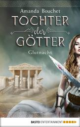 Tochter der Götter - Glutnacht - Roman