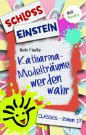 Schloss Einstein Classics: Schloss Einstein - Band 17: Katharina - Modelträume werden wahr ★★★★★
