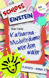 Schloss Einstein - Band 17: Katharina - Modelträume werden wahr - Roman