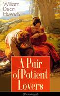 William Dean Howells: A Pair of Patient Lovers (Unabridged)
