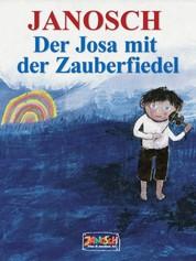 Der Josa mit der Zauberfiedel - Wie der kleine Josa mit seiner Zauberfiedel stark wird