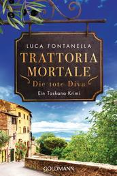 Trattoria Mortale - Die tote Diva - Ein Toskana-Krimi