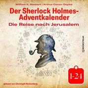 Die Reise nach Jerusalem - Der Sherlock Holmes-Adventkalender 1-24 (Ungekürzt)