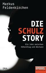 Die Schulz-Story - Ein Jahr zwischen Höhenflug und Absturz - Ein SPIEGEL-Buch