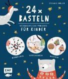 Stefanie Möller: 24 x Basteln – Weihnachtliche Projekte für Kinder ★★★★
