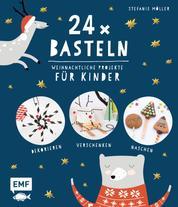 24 x Basteln – Weihnachtliche Projekte für Kinder - Dekorieren, Verschenken, Naschen