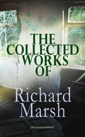 Richard Marsh: The Collected Works of Richard Marsh (Illustrated Edition)